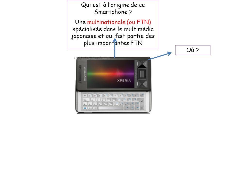 Qui est à lorigine de ce Smartphone ? Une multinationale (ou FTN) spécialisée dans le multimédia japonaise et qui fait partie des plus importantes FTN