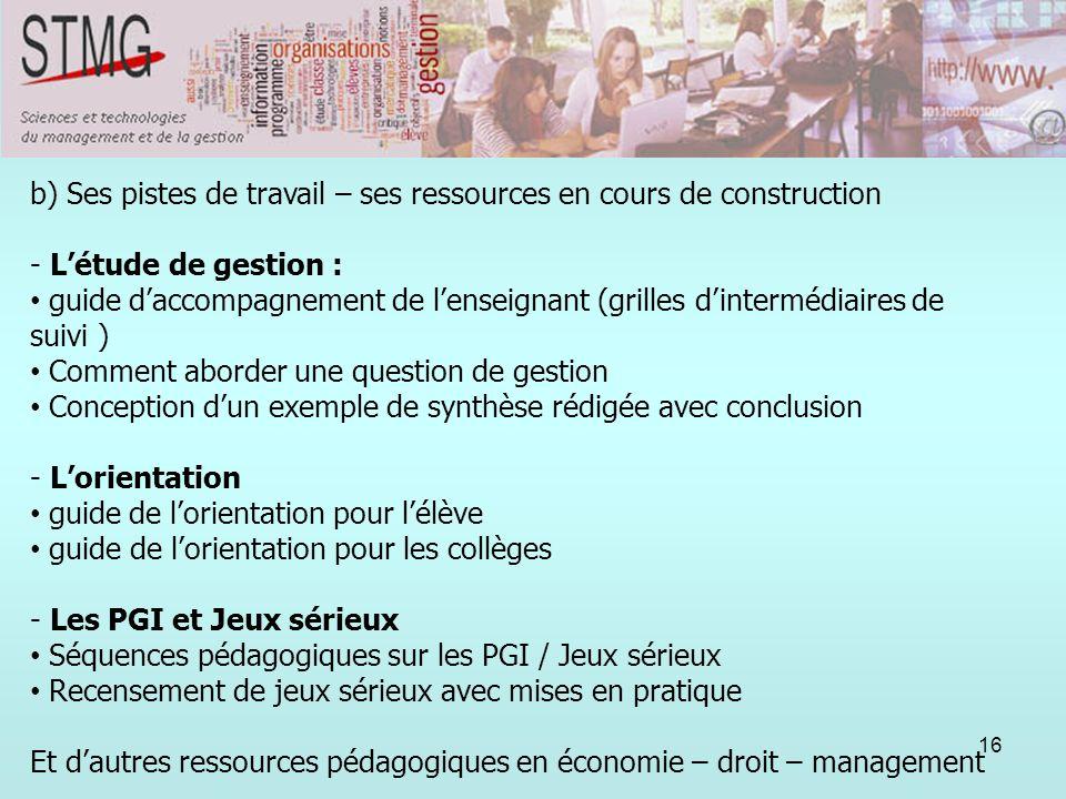 16 b) Ses pistes de travail – ses ressources en cours de construction - Létude de gestion : guide daccompagnement de lenseignant (grilles dintermédiai