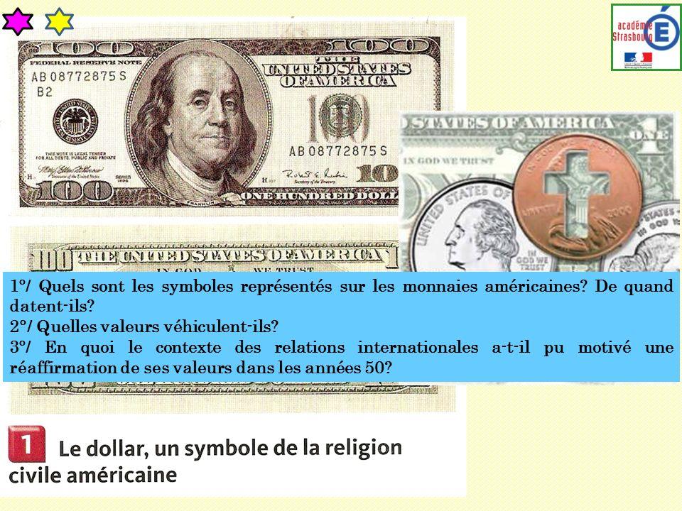 1°/ Quels sont les symboles représentés sur les monnaies américaines? De quand datent-ils? 2°/ Quelles valeurs véhiculent-ils? 3°/ En quoi le contexte