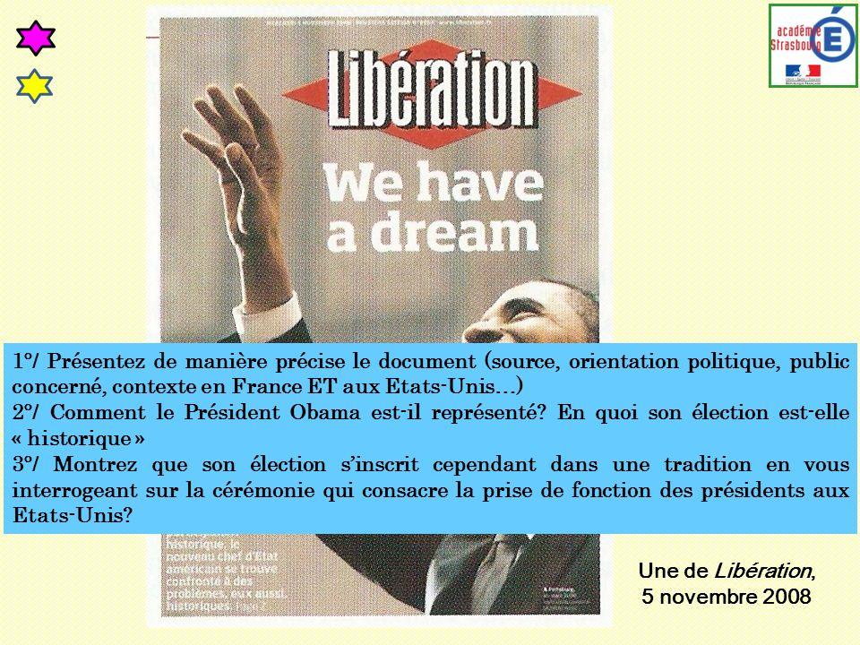 Une de Libération, 5 novembre 2008 1°/ Présentez de manière précise le document (source, orientation politique, public concerné, contexte en France ET aux Etats-Unis…) 2°/ Comment le Président Obama est-il représenté.