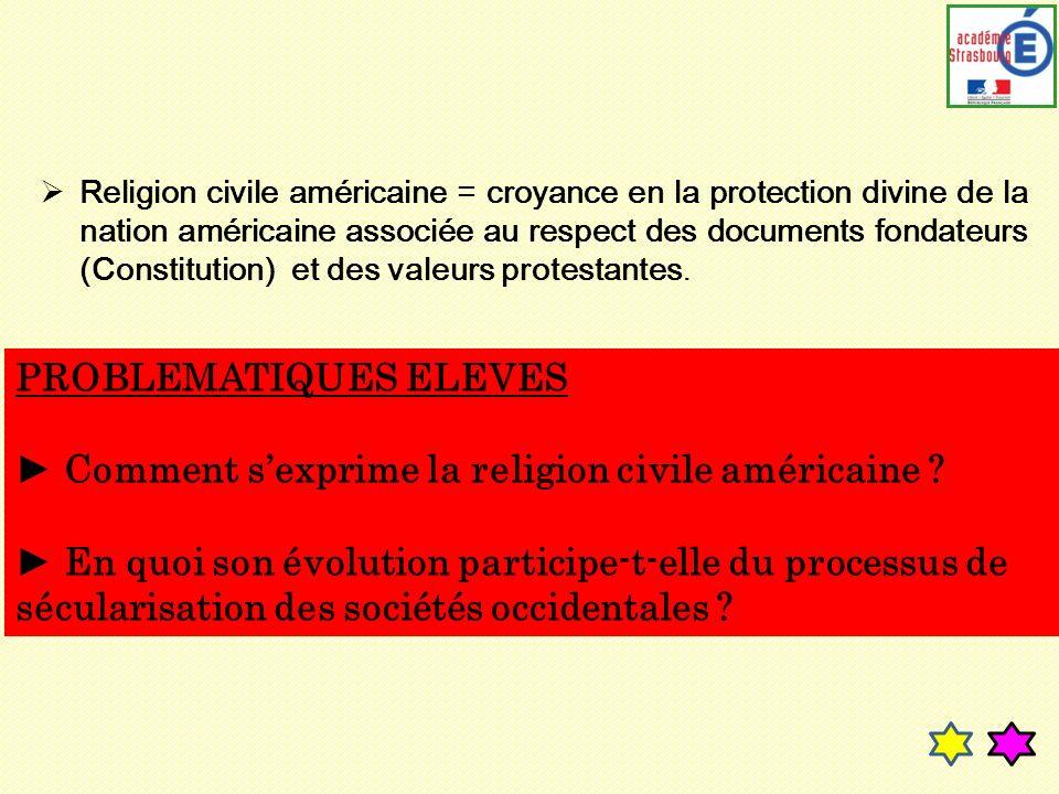 Religion civile américaine = croyance en la protection divine de la nation américaine associée au respect des documents fondateurs (Constitution) et des valeurs protestantes.