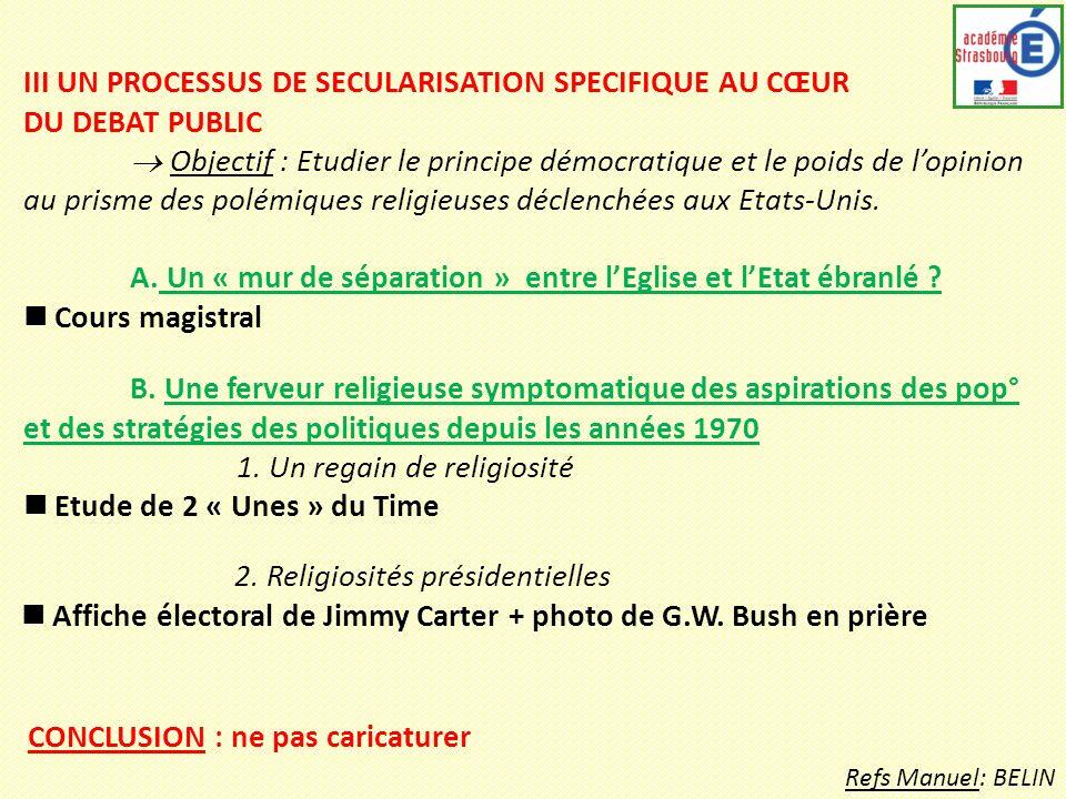 III UN PROCESSUS DE SECULARISATION SPECIFIQUE AU CŒUR DU DEBAT PUBLIC Objectif : Etudier le principe démocratique et le poids de lopinion au prisme de