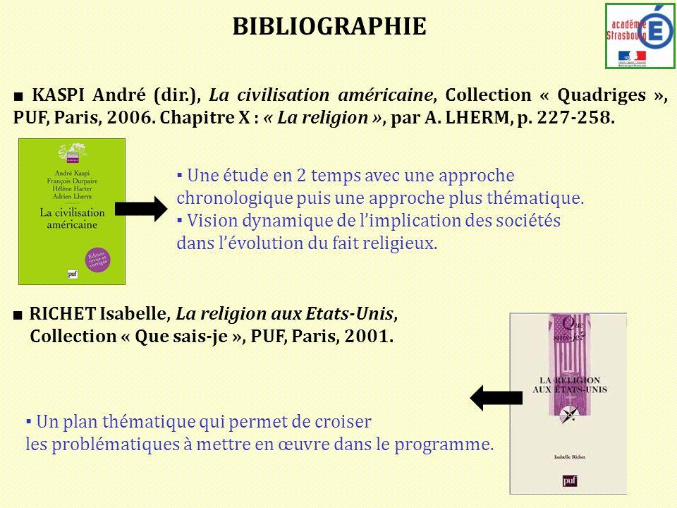 BIBLIOGRAPHIE KASPI André (dir.), La civilisation américaine, Collection « Quadriges », PUF, Paris, 2006. Chapitre X : « La religion », par A. LHERM,