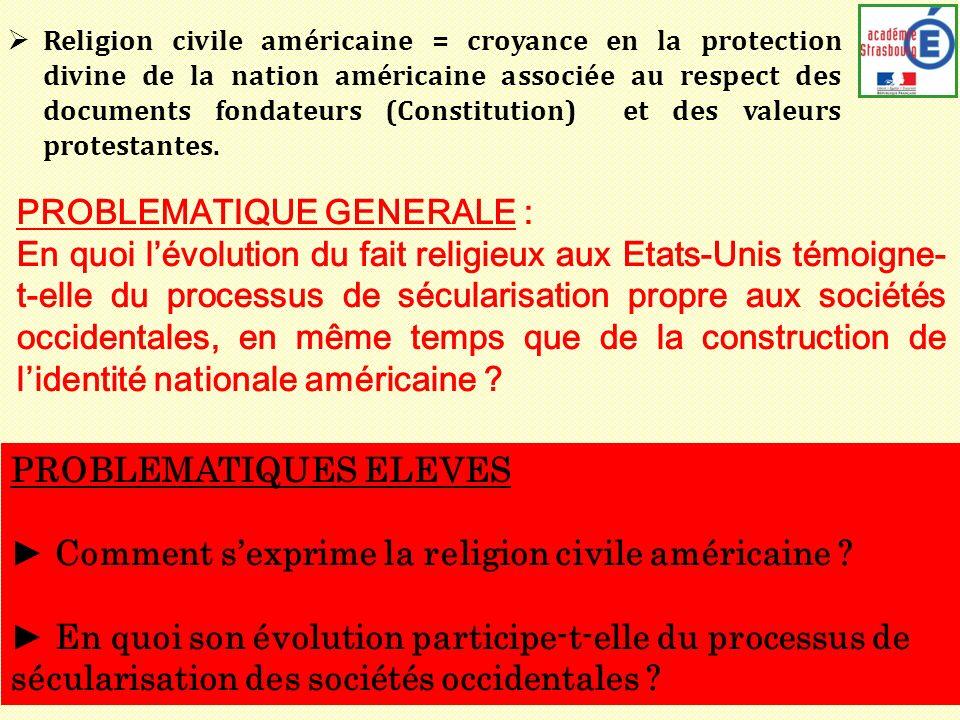 PROBLEMATIQUE GENERALE : En quoi lévolution du fait religieux aux Etats-Unis témoigne- t-elle du processus de sécularisation propre aux sociétés occidentales, en même temps que de la construction de lidentité nationale américaine .