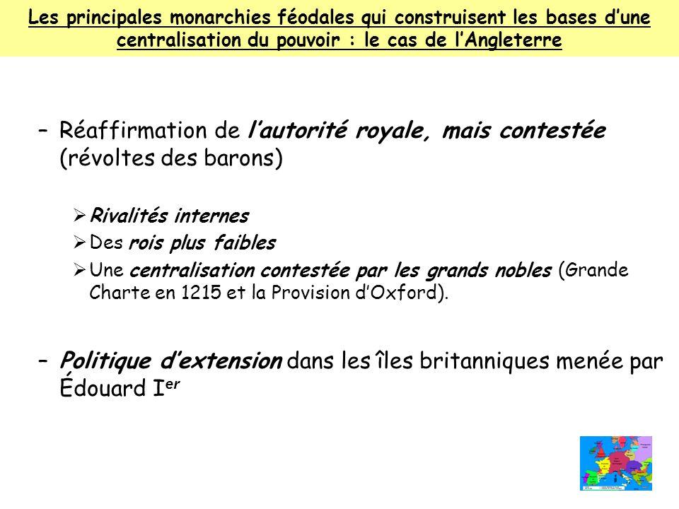 Les principales monarchies féodales qui construisent les bases dune centralisation du pouvoir : le cas de lAngleterre –Réaffirmation de lautorité roya