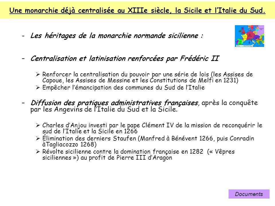 Une monarchie déjà centralisée au XIIIe siècle, la Sicile et lItalie du Sud. -Les héritages de la monarchie normande sicilienne : –Centralisation et l