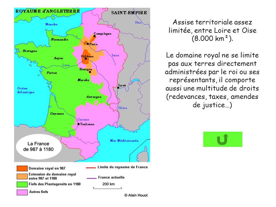 Assise territoriale assez limitée, entre Loire et Oise (8.000 km²). Le domaine royal ne se limite pas aux terres directement administrées par le roi o
