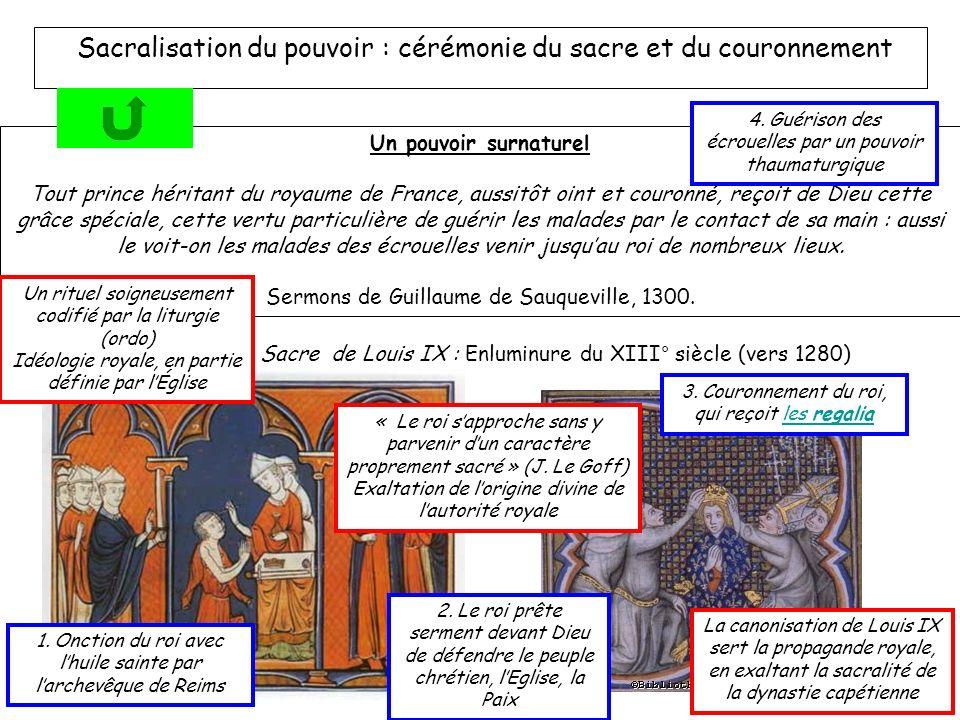 Sacralisation du pouvoir : cérémonie du sacre et du couronnement Un pouvoir surnaturel Tout prince héritant du royaume de France, aussitôt oint et cou