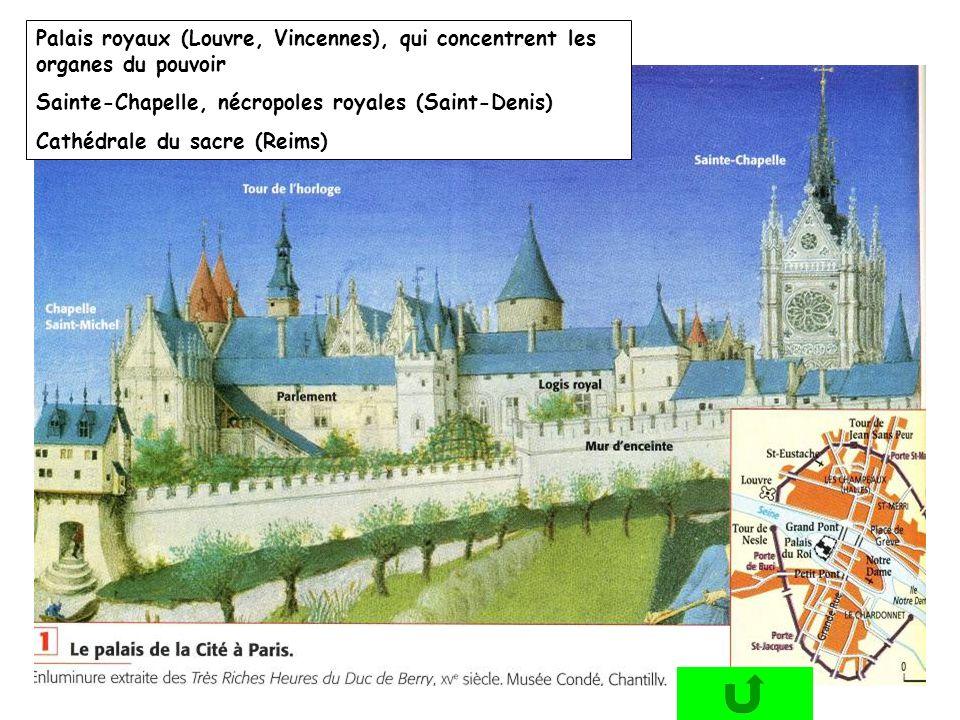 Palais royaux (Louvre, Vincennes), qui concentrent les organes du pouvoir Sainte-Chapelle, nécropoles royales (Saint-Denis) Cathédrale du sacre (Reims
