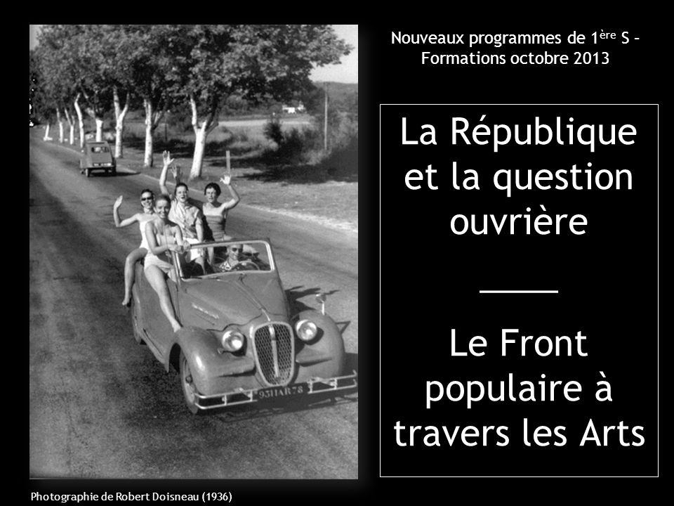 Nouveaux programmes de 1 ère S – Formations octobre 2013 La République et la question ouvrière ____ Le Front populaire à travers les Arts Photographie