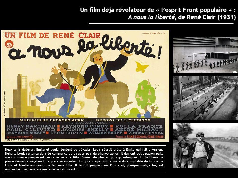 Un film déjà révélateur de « lesprit Front populaire » : A nous la liberté, de René Clair (1931) Deux amis détenus, Émile et Louis, tentent de s'évade