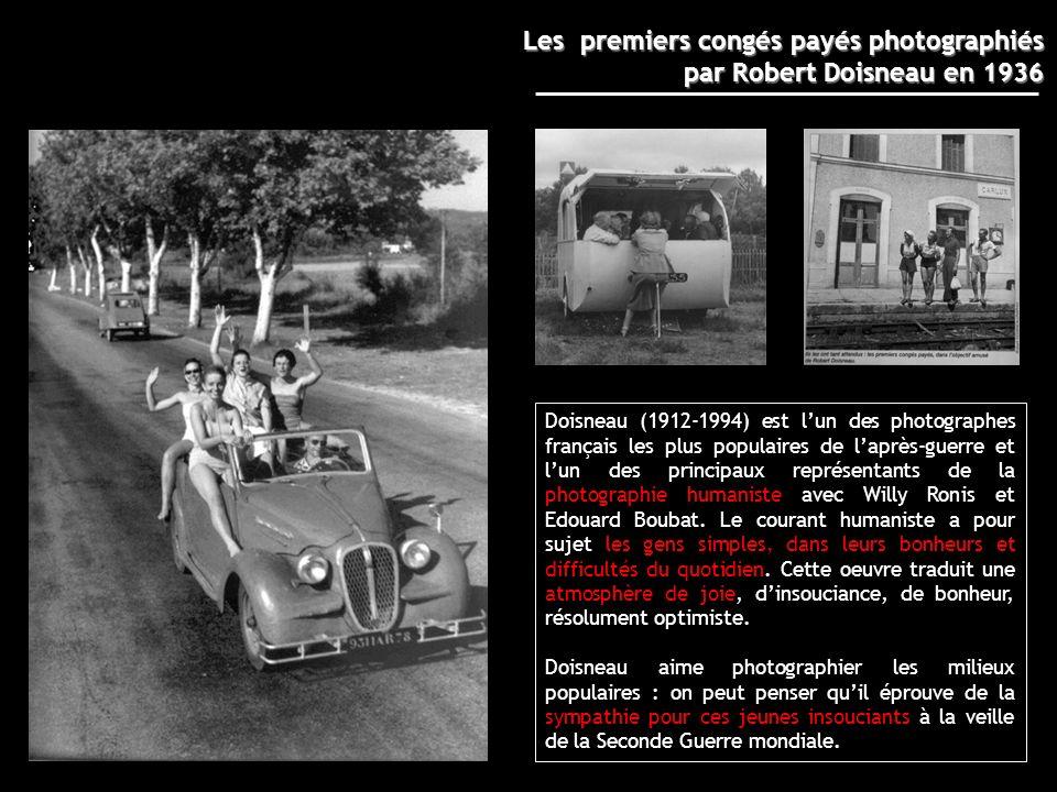 Les premiers congés payés photographiés par Robert Doisneau en 1936 Doisneau (1912-1994) est lun des photographes français les plus populaires de lapr
