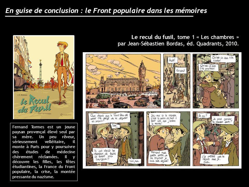 En guise de conclusion : le Front populaire dans les mémoires Le recul du fusil, tome 1 « Les chambres » par Jean-Sébastien Bordas, éd. Quadrants, 201