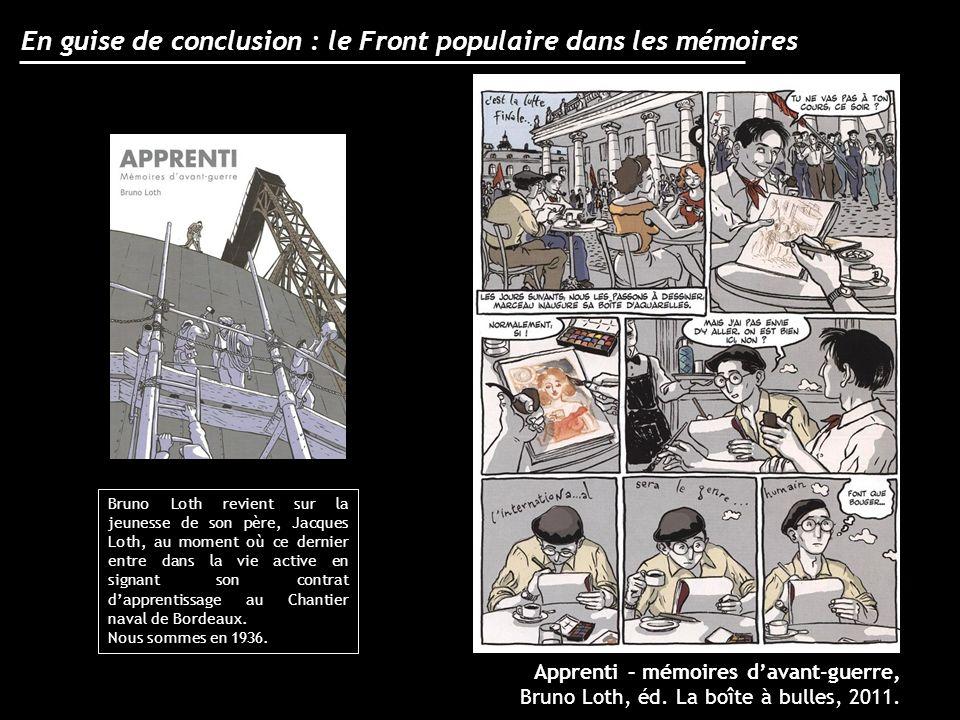 En guise de conclusion : le Front populaire dans les mémoires Apprenti – mémoires davant-guerre, Bruno Loth, éd. La boîte à bulles, 2011. Bruno Loth r