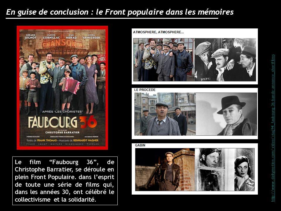 En guise de conclusion : le Front populaire dans les mémoires Le film Faubourg 36, de Christophe Barratier, se déroule en plein Front Populaire. dans