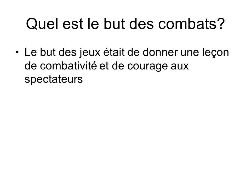 Quel est le but des combats? Le but des jeux était de donner une leçon de combativité et de courage aux spectateurs