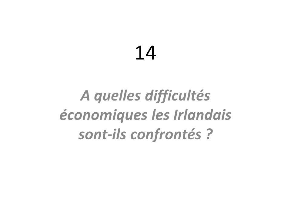 14 A quelles difficultés économiques les Irlandais sont-ils confrontés ?
