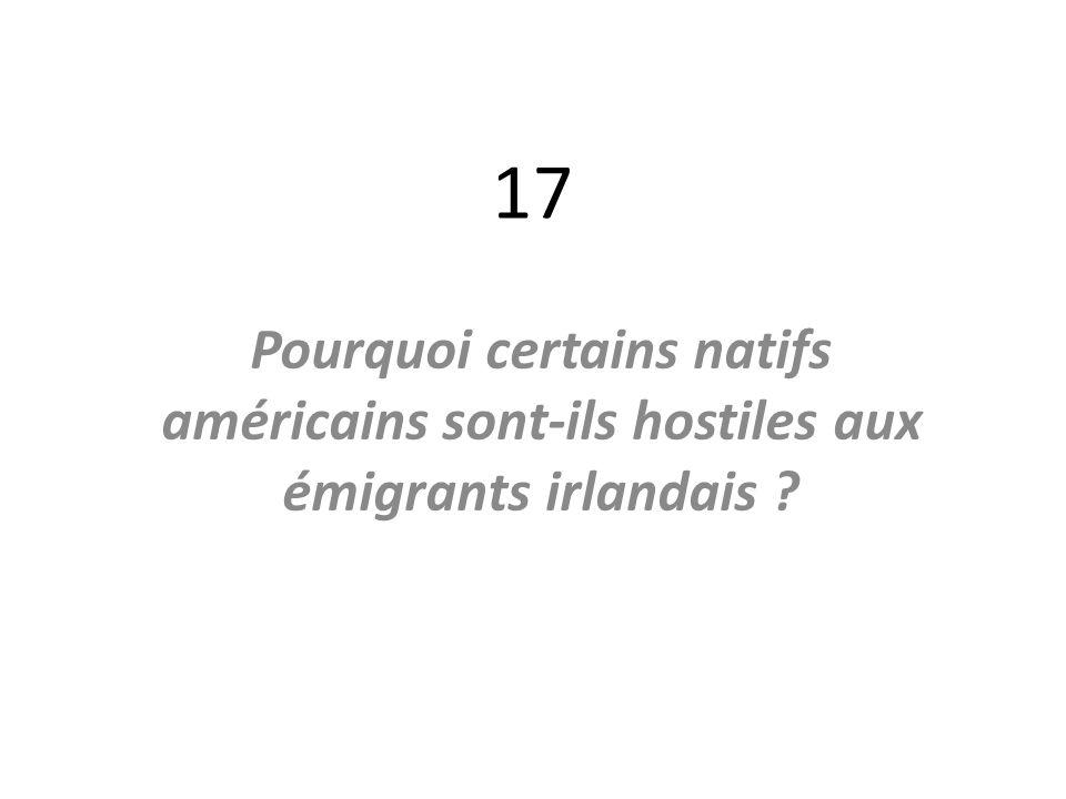 17 Pourquoi certains natifs américains sont-ils hostiles aux émigrants irlandais ?