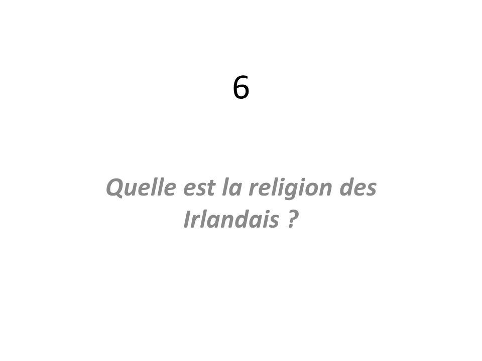 6 Quelle est la religion des Irlandais ?