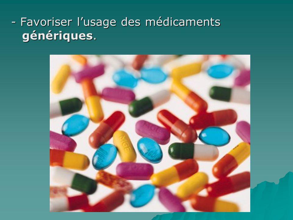 - Favoriser lusage des médicaments génériques.