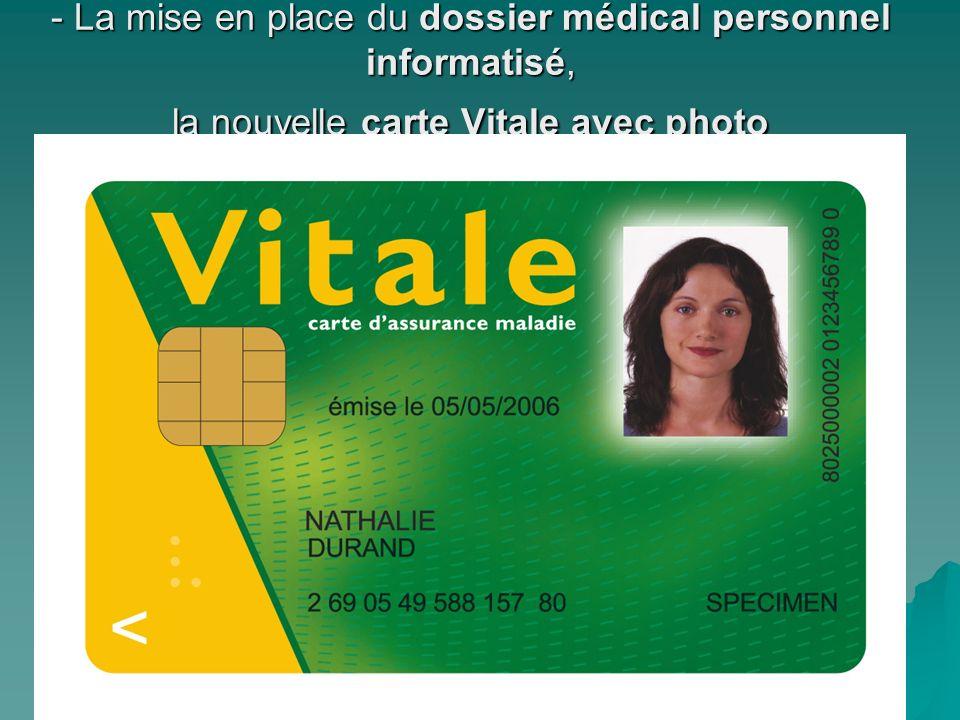 - La mise en place du dossier médical personnel informatisé, la nouvelle carte Vitale avec photo