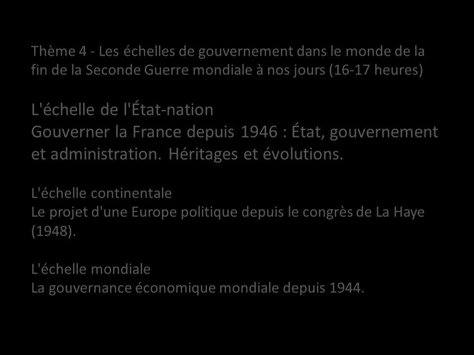 Thème 4 - Les échelles de gouvernement dans le monde de la fin de la Seconde Guerre mondiale à nos jours (16-17 heures) L'échelle de l'État-nation Gou