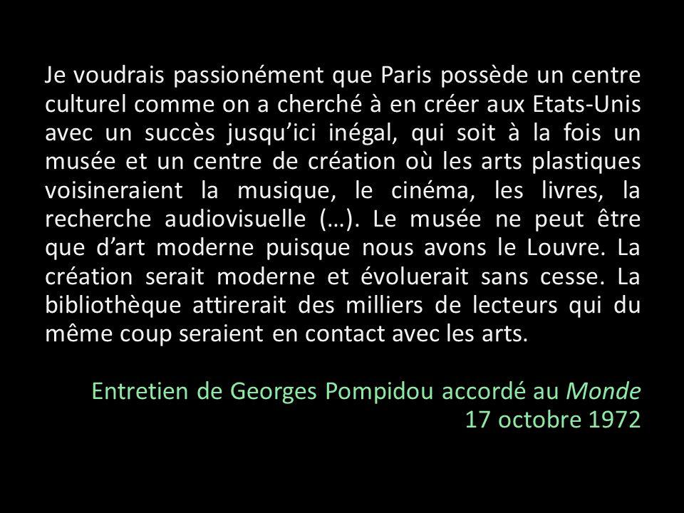 Je voudrais passionément que Paris possède un centre culturel comme on a cherché à en créer aux Etats-Unis avec un succès jusquici inégal, qui soit à