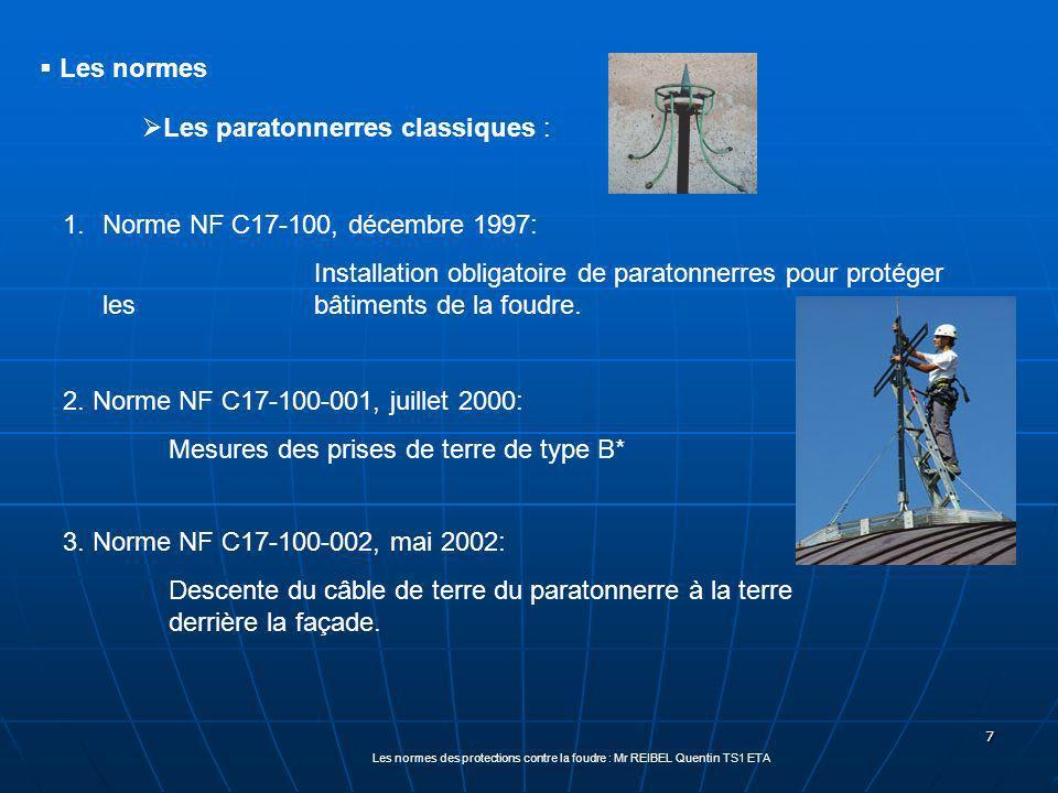 7 Les normes des protections contre la foudre : Mr REIBEL Quentin TS1 ETA Les paratonnerres classiques : 1.Norme NF C17-100, décembre 1997: Installation obligatoire de paratonnerres pour protéger les bâtiments de la foudre.