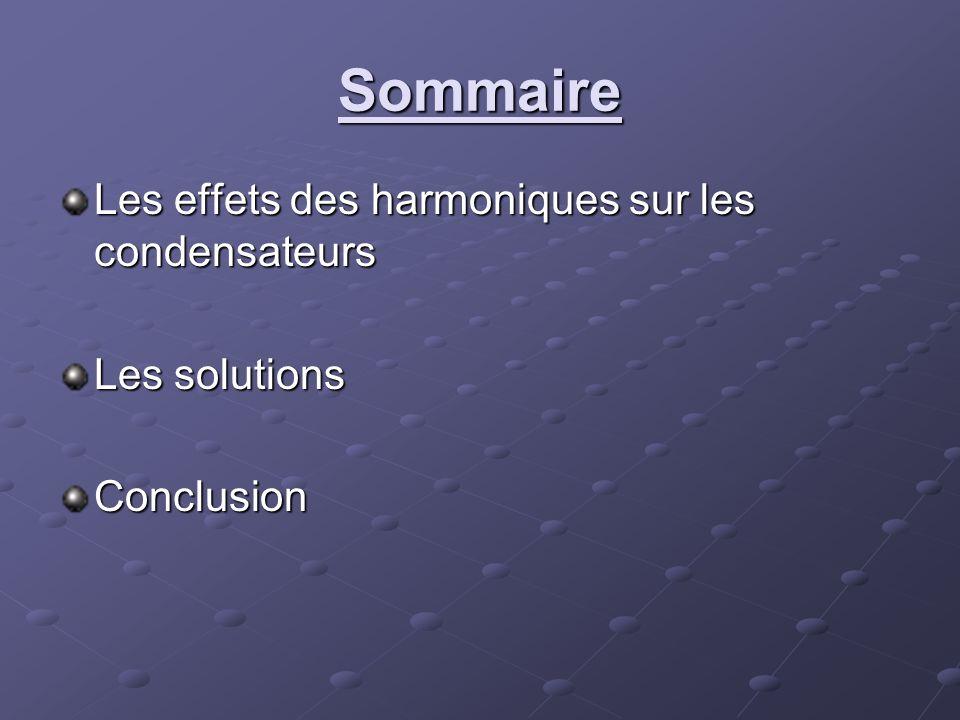 Sommaire Les effets des harmoniques sur les condensateurs Les solutions Conclusion