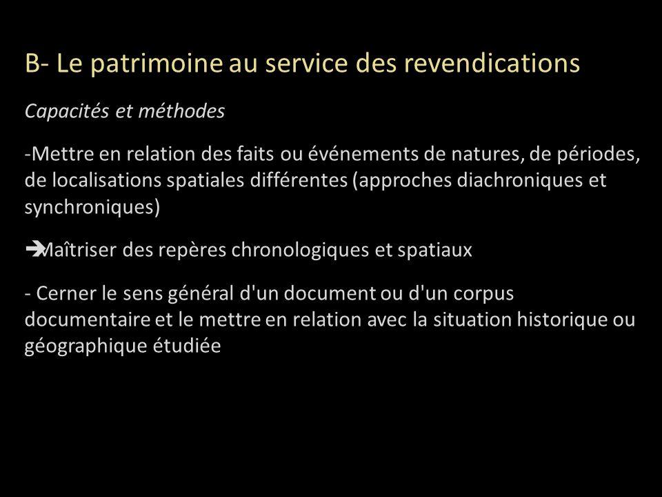 B- Le patrimoine au service des revendications Capacités et méthodes -Mettre en relation des faits ou événements de natures, de périodes, de localisat