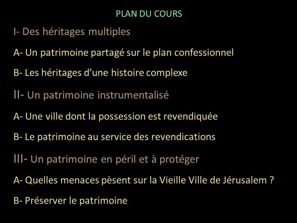 PLAN DU COURS I- Des héritages multiples A- Un patrimoine partagé sur le plan confessionnel B- Les héritages dune histoire complexe II- Un patrimoine