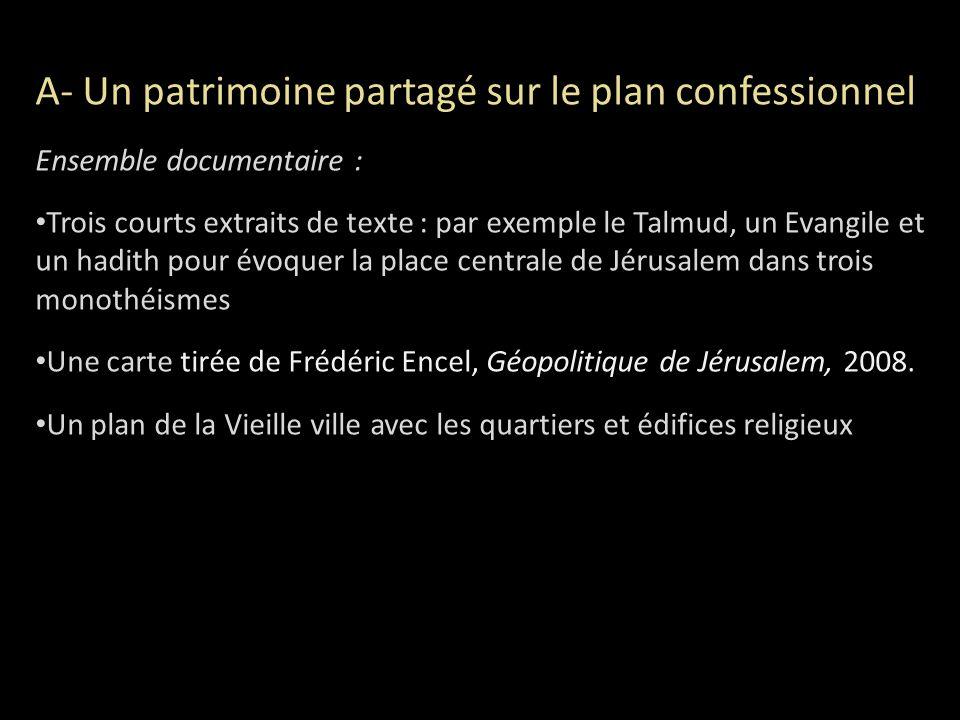 A- Un patrimoine partagé sur le plan confessionnel Ensemble documentaire : Trois courts extraits de texte : par exemple le Talmud, un Evangile et un h