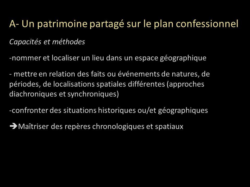 A- Un patrimoine partagé sur le plan confessionnel Capacités et méthodes -nommer et localiser un lieu dans un espace géographique - mettre en relation