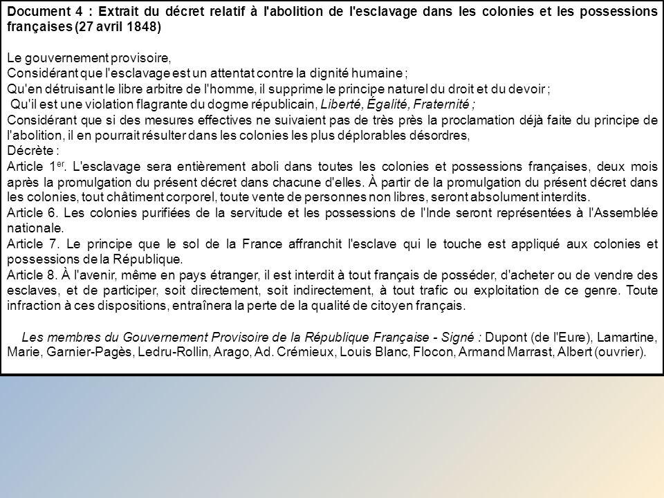 Document 4 : Extrait du décret relatif à l'abolition de l'esclavage dans les colonies et les possessions françaises (27 avril 1848) Le gouvernement pr
