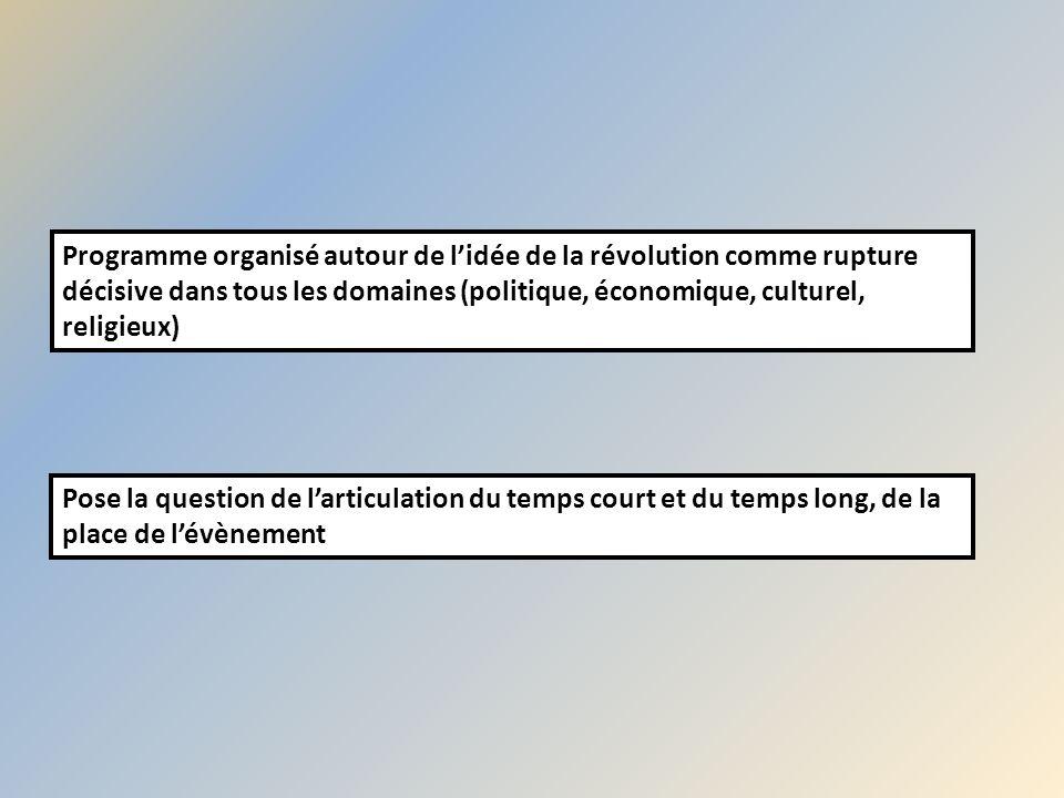 Programme organisé autour de lidée de la révolution comme rupture décisive dans tous les domaines (politique, économique, culturel, religieux) Pose la