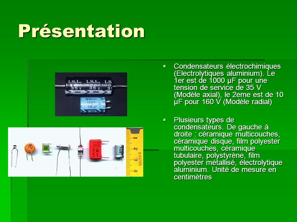 Présentation Condensateurs électrochimiques (Electrolytiques aluminium).