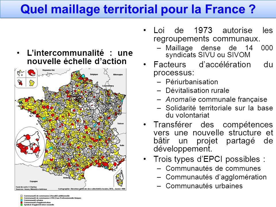 Quel maillage territorial pour la France ? Lintercommunalité : une nouvelle échelle daction Loi de 1973 autorise les regroupements communaux. – Mailla
