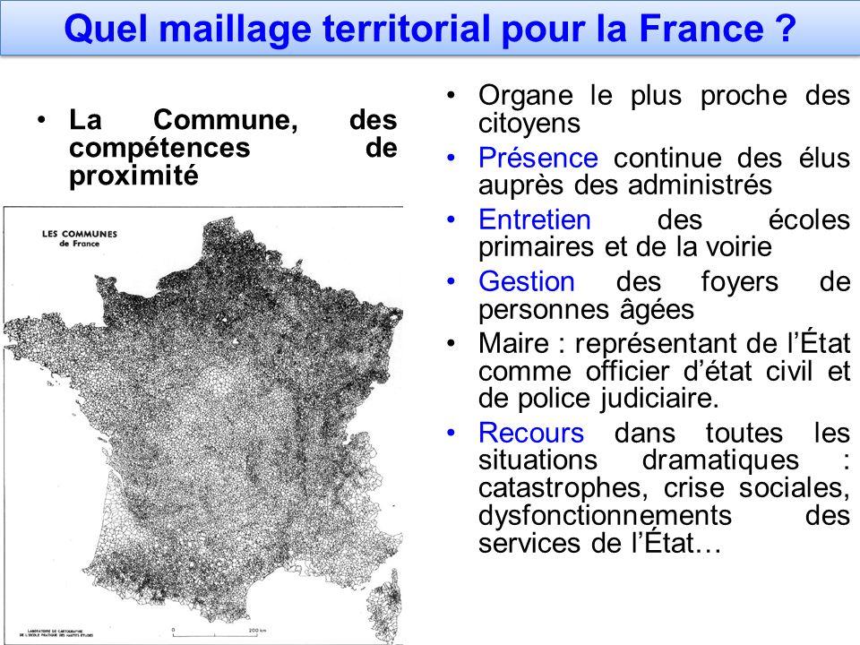 Quel maillage territorial pour la France ? La Commune, des compétences de proximité Organe le plus proche des citoyens Présence continue des élus aupr