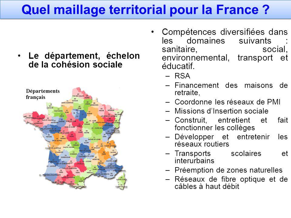 Quel maillage territorial pour la France ? Le département, échelon de la cohésion sociale Compétences diversifiées dans les domaines suivants : sanita