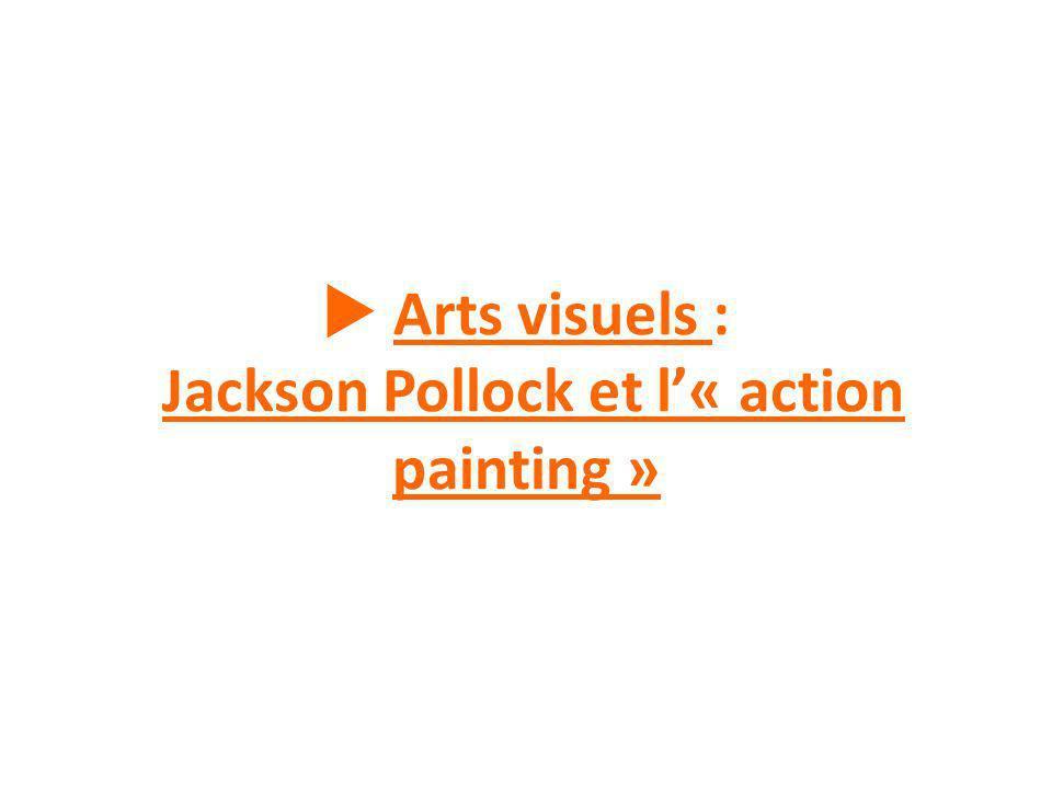 Arts visuels : Jackson Pollock et l« action painting »
