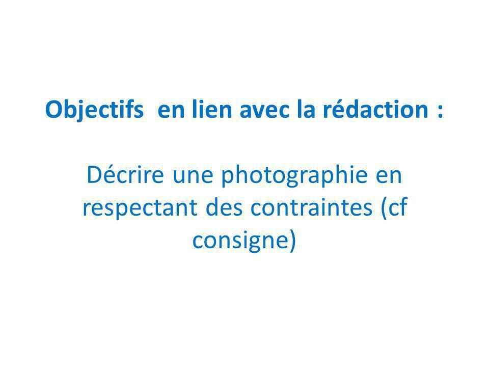 Objectifs en lien avec la rédaction : Décrire une photographie en respectant des contraintes (cf consigne)