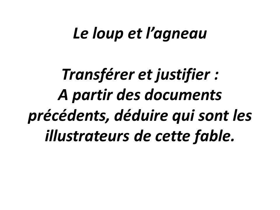 Le loup et lagneau Transférer et justifier : A partir des documents précédents, déduire qui sont les illustrateurs de cette fable.
