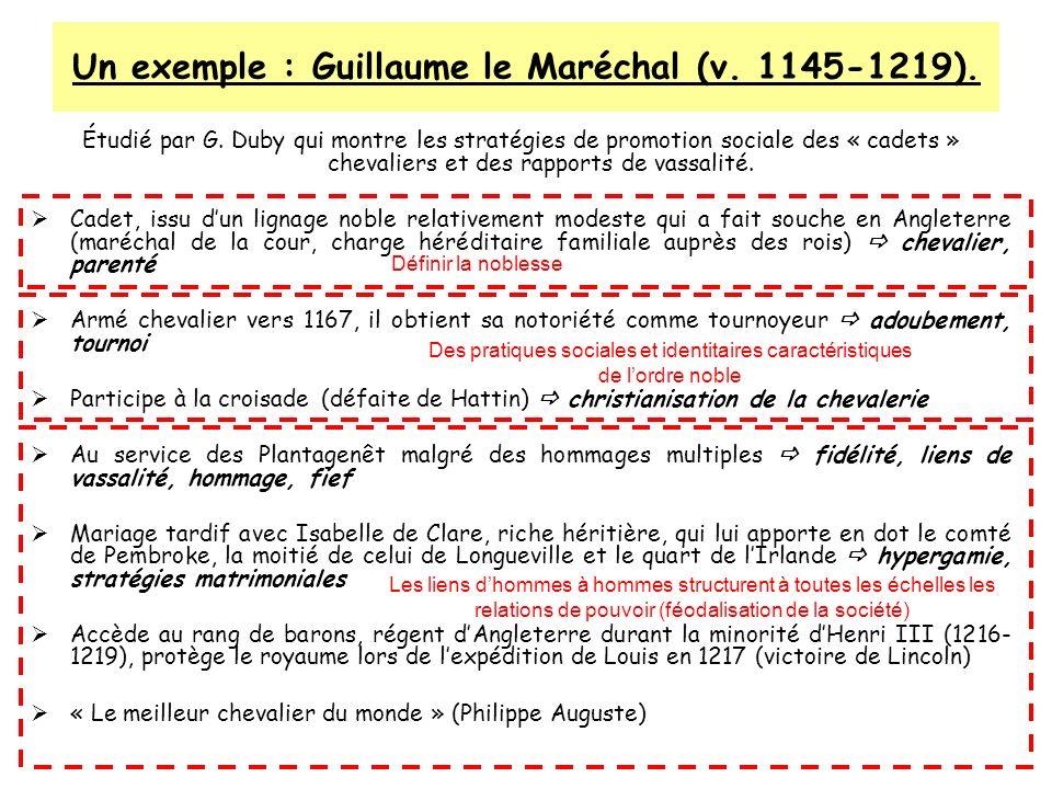 Un exemple : Guillaume le Maréchal (v. 1145-1219). Étudié par G. Duby qui montre les stratégies de promotion sociale des « cadets » chevaliers et des