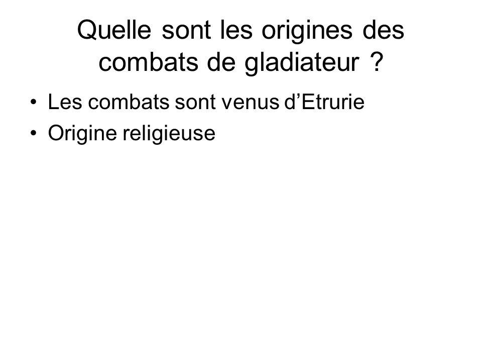 Quelle sont les origines des combats de gladiateur ? Les combats sont venus dEtrurie Origine religieuse