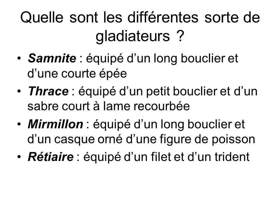 Quelle sont les différentes sorte de gladiateurs ? Samnite : équipé dun long bouclier et dune courte épée Thrace : équipé dun petit bouclier et dun sa