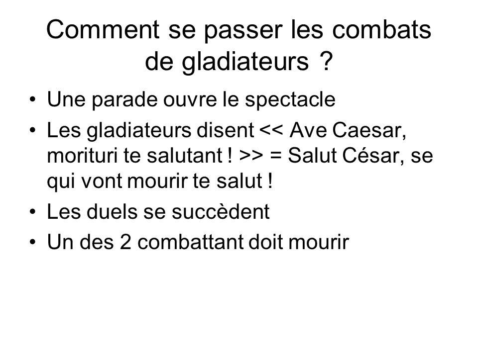 Comment se passer les combats de gladiateurs ? Une parade ouvre le spectacle Les gladiateurs disent > = Salut César, se qui vont mourir te salut ! Les