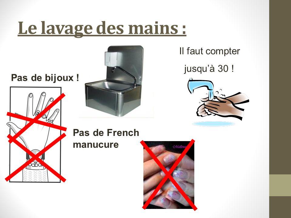 Le lavage des mains : Pas de bijoux ! Il faut compter jusquà 30 ! Pas de French manucure