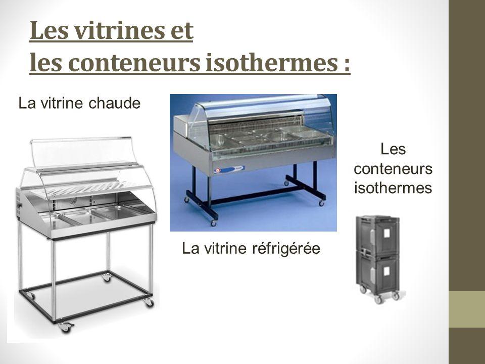 Les vitrines et les conteneurs isothermes : La vitrine réfrigérée La vitrine chaude Les conteneurs isothermes