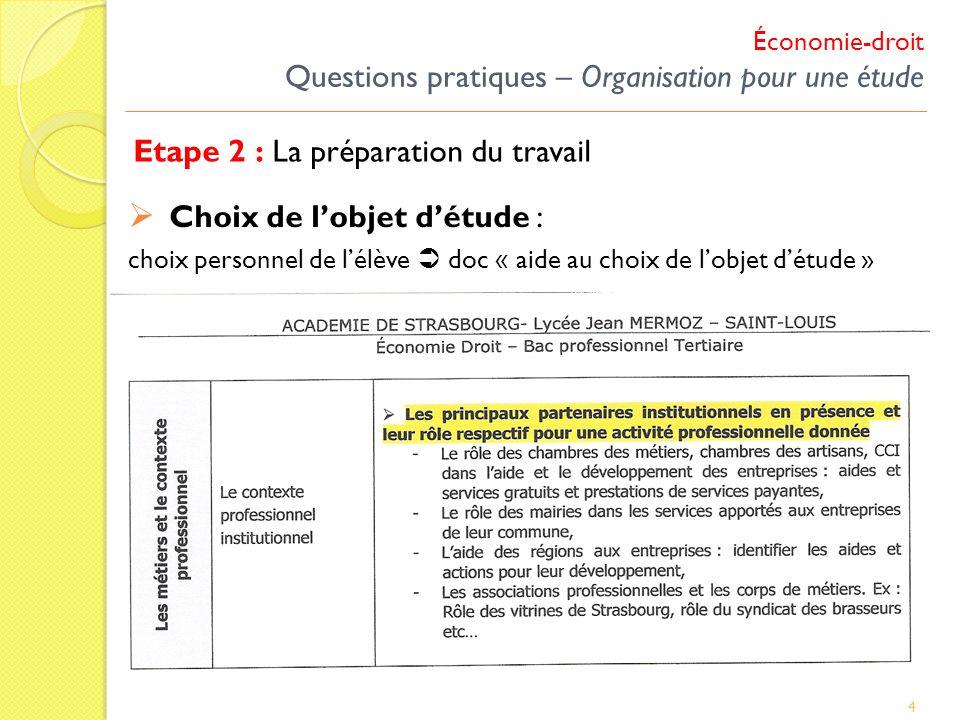 Économie-droit Questions pratiques – Organisation pour une étude Etape 2 : La préparation du travail 4 Choix de lobjet détude : choix personnel de lél