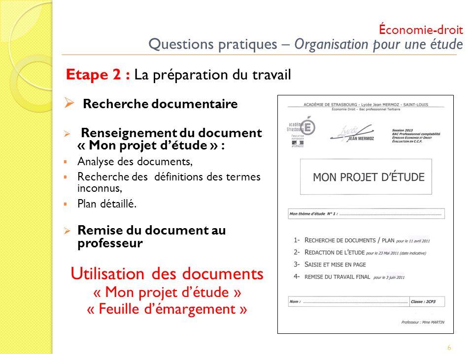 Etape 2 : La préparation du travail 6 Recherche documentaire Renseignement du document « Mon projet détude » : Analyse des documents, Recherche des dé